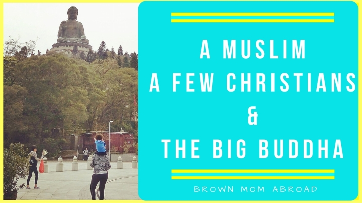 A Muslim, A Few Christians and the Big Buddha