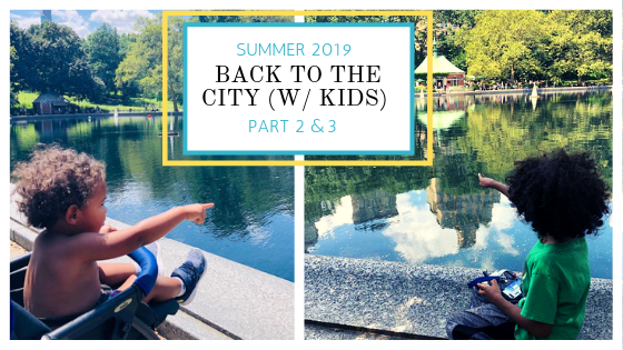 Summer 2019: Back to the City (w/ Kids) – Part 2 & 3